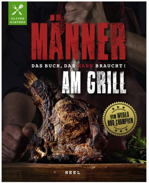 Männer am Grill - Das Buch, das Mann braucht!
